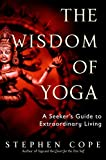 img - for The Wisdom of Yoga: A Seeker's Guide to Extraordinary Living book / textbook / text book