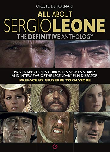All about Sergio Leone: The Definitive Anthology. Movies, Anecdotes, Curiosities, Stories, Scripts and Interviews of the Legendary Film Director.