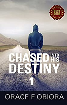 Chased Into His Destiny 1 by [Obiora, Orace F]
