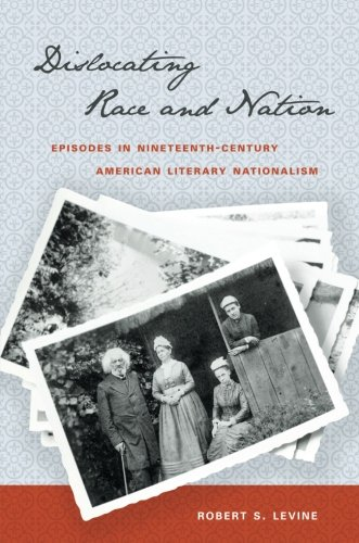 Race 19th Century (Dislocating Race and Nation: Episodes in Nineteenth-Century American Literary Nationalism)