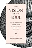 img - for The Vision of the Soul: Truth, Goodness, and Beauty in the Western Tradition book / textbook / text book