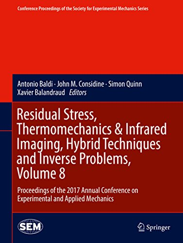 Residual Stress, Thermomechanics & Infrared Imaging, Hybrid Techniques and Inverse Problems, Volume 8: Proceedings of the 2017 Annual Conference on Experimental ... Society for Experimental Mechanics Series)