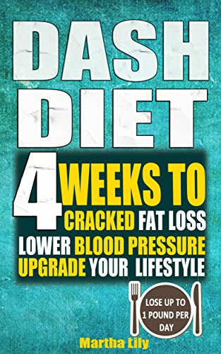 Dash Diet: 4 Weeks To Cracked Fat Loss, Lower Blood Pressure, And Upgrade Your Lifestyle( Lose Up To 1 Pound Per Day) by Martha Lily, Amy Simons