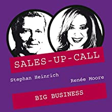 Big Business (Sales-up-Call) Hörbuch von Stephan Heinrich, Renèe Moore Gesprochen von: Stephan Heinrich, Renée Moore
