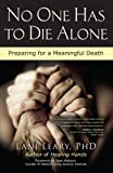 img - for No One Has to Die Alone: Preparing for a Meaningful Death book / textbook / text book