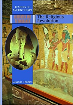 Book Akhenaten and Tutankhamen: The Religious Revolution (Leaders of Ancient Egypt)