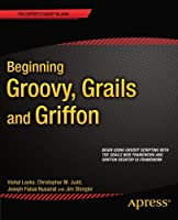 Beginning Groovy, Grails and Griffon Front Cover
