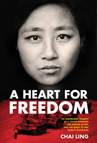 Download A Heart for Freedom: The Remarkable Journey of a Young Dissident, Her Daring Escape, and Her Quest to Free China's Daughters ebook