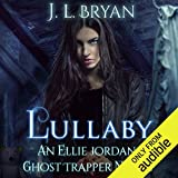 Lullaby: Ellie Jordan, Ghost Trapper