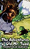 The Adventures of Old Mr Toad, Thornton W. Burgess, 1463895615