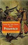 Guide des faits divers de la Provence : De l'âge de Bronze au Net par Aubry