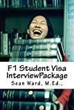 F-1 Student Visa Interview Package: The latest and most current guide for preparing and passing your F-1 Student Visa Interview...