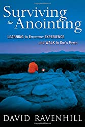 Surviving the Anointing: Learning to Effectively Experience and Walk in God's Power
