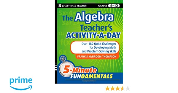Amazon.com: The Algebra Teacher's Activity-a-Day, Grades 6-12 ...