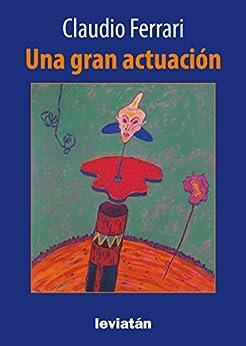 Una gran actuación (Spanish Edition) by [Ferrari,Claudio]