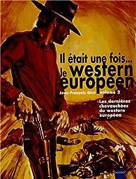 Il était une fois... le western européen : Volume 2, Les dernières chevauchées du western européen par Jean-François Giré