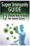 Super Immunity Guide: 12 Effective Ways to Improve to Boost Your Immune System