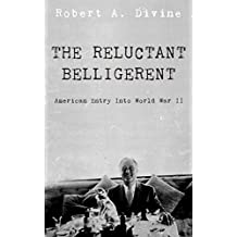 The Reluctant Belligerent: American Entry into World War II