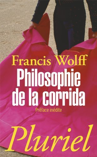 Philosophie De LA Corrida by Francis Wolff (2011-04-04)