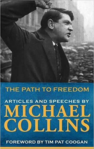 Michael Collins' Path to Freedom: Articles and Speeches by Michael Collins