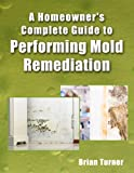 Homeowner's Complete Guide to Performing Mold Remediation