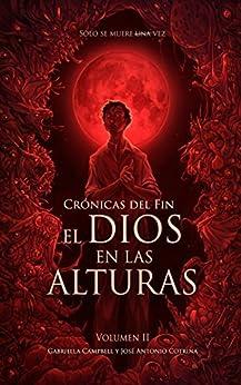 El dios en las alturas: Crónicas del fin II (Spanish Edition) by [Campbell, Gabriella, Cotrina, José Antonio]