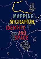 Mapping Migration, Identity, and Space Front Cover