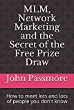 img - for MLM, Network Marketing and the Secret of the Free Prize Draw: How to meet lots and lots of people you don't know book / textbook / text book