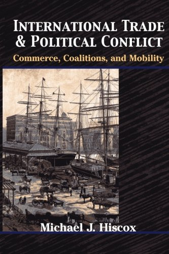 International Trade and Political Conflict: Commerce, Coalitions, and Mobility.