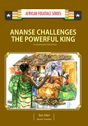 Ananse Challenges the Powerful King: A Ghanaian Folktale (African Folktale Series (AFS)) (A Folk Tale Short Story With Moral)