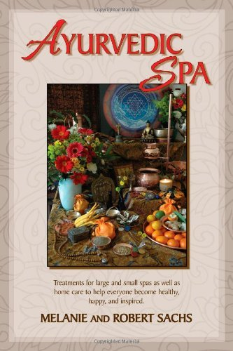 Ayurvedic Spa: Treatments For Large And Small Spas As Well As Home Care To Help Everyone Become Healthy, Happy, and Feel Inspired: Treatments for Large ... Become Healthy, Happy, and Inspired ()