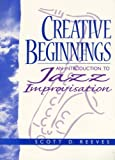 Creative Beginnings: An Introduction to Jazz Improvisation (Book & CD) by Reeves, Scott D. published by Prentice Hall College Div Spiral-bound
