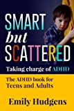 img - for Smart but Scattered:Taking charge of ADHD, The ADHD Guide for Teens and Adults: The Complete Guide to helping Teens and Adults live happy, fulfilling and well adjusted lives book / textbook / text book