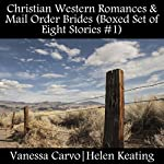 Christian Western Romances & Mail Order Brides (Boxed Set of Eight Stories #1) | Vanessa Carvo,Helen Keating