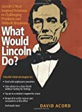 What Would Lincoln Do?, David Acord, 1402217900
