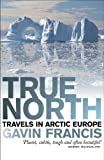 img - for True North: Travels in Arctic Europe book / textbook / text book