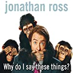 Why Do I Say These Things? | Jonathan Ross