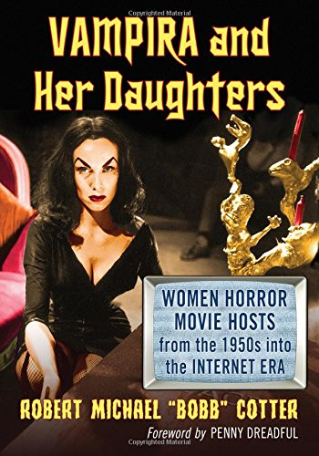 Vampira and Her Daughters: Women Horror Movie Hosts from the 1950s into the Internet Era (Penny And Her Song)