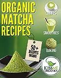 Organic Matcha Recipes: 50+ Recipes from Kiss Me Organics