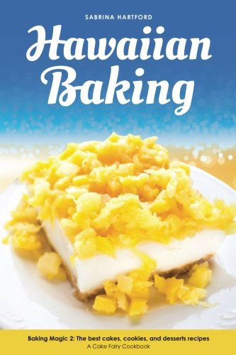 Hawaiian Baking: Baking Magic 2 The best cakes, cookies and desserts recipes (A Cake Fairy Cookbook) (Volume 2) by Sabrina Hartford