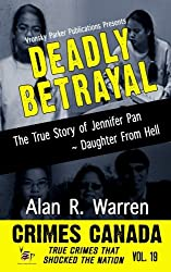 DEADLY BETRAYAL The True Story of Jennifer Pan (Crimes Canada: True Crimes That Shocked The Nation) (Volume 19)