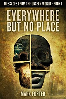 Everywhere But No Place (Messages From The Unseen World Book 1) by [Foster, Mark]