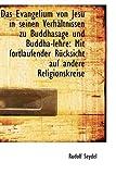 Das Evangelium Von Jesu in Seinen Verhsltnissen Zu Buddhasage und Buddha-Lehre, Rudolf Seydel, 1103991329