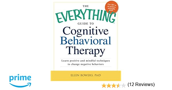 The Everything Guide to Cognitive Behavioral Therapy: Learn ...