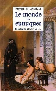 Le monde des eunuques : La castration à travers les âges par Olivier de Marliave