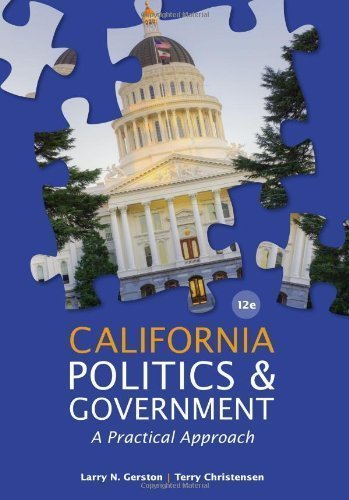 California Politics and Government: A Practical Approach 12th edition by Gerston, Larry N., Christensen, Terry (2013) Paperback