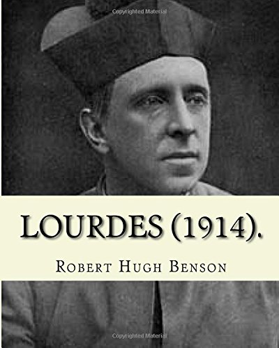 Lourdes (1914). By: Robert Hugh Benson, with eight full page illistration's: Lourdes (France) ebook