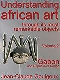 Understanding african art, remarkable artefacts from Gabon