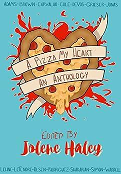 A Pizza My Heart (Pizzathology Book 1) by [Haley, Jolene, Olsen, Rena, deVos, Kelly, LeTendre, Brian, Lehne, Jenna, Cole, Darci, Carvalho, Maria, Jonas, Brett, Adams, Jamie, Shakarian, Jessi]