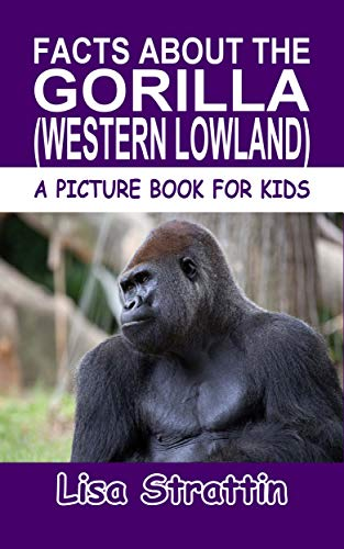 - Facts About the Gorilla: (Western Lowland) (Fun Facts for Kids, Vol 171)